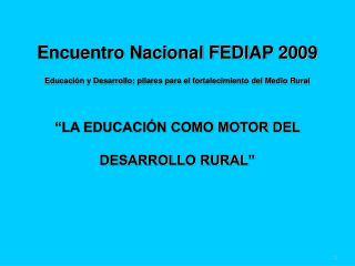 Encuentro Nacional FEDIAP 2009 Educaci n y Desarrollo: pilares para el fortalecimiento del Medio Rural    LA EDUCACI N C