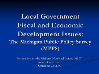 Local Government  Fiscal and Economic Development Issues: The Michigan Public Policy Survey MPPS