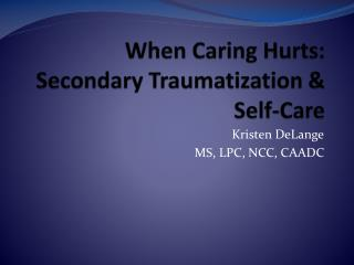 When Caring Hurts: Secondary Traumatization  Self-Care