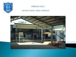 P BLICA 2.011  ESCUELA  BASICA  DIEGO  PORTALES.