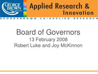 Board of Governors 13 February 2008 Robert Luke and Joy McKinnon