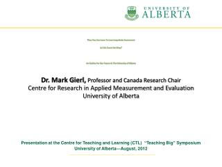 Dr. Mark Gierl, Professor and Canada Research Chair Centre for Research in Applied Measurement and Evaluation University