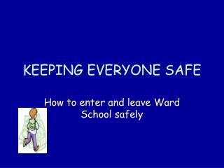 KEEPING EVERYONE SAFE