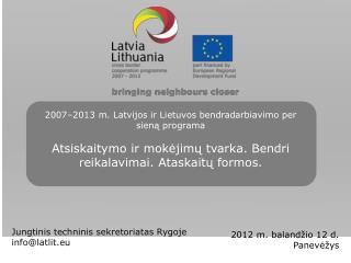 2007 2013 m. Latvijos ir Lietuvos bendradarbiavimo per siena programa   Atsiskaitymo ir mokejimu tvarka. Bendri reikalav