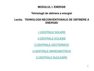 MODULUL I: ENERGIE  Tehnologii de obtinere a energiei  Lectia:   TEHNOLOGII NECONVENTIONALE DE OBTINERE A ENERGIEI   1.C