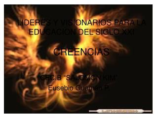 LIDERES Y VISIONARIOS PARA LA EDUCACION DEL SIGLO XXI  CREENCIAS