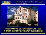 THE EVANDRO CHAGAS INSTITUTE - IEC  A BRIEF HISTORY OF NEARLY EVERYTHING