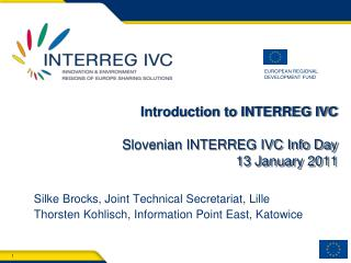 Introduction to INTERREG IVC  Slovenian INTERREG IVC Info Day 13 January 2011