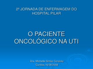 2  JORNADA DE ENFERMAGEM DO HOSPITAL PILAR    O PACIENTE ONCOL GICO NA UTI