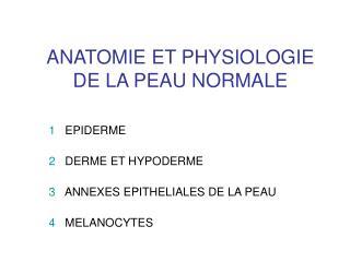 ANATOMIE ET PHYSIOLOGIE DE LA PEAU NORMALE