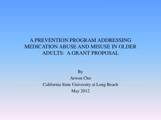 A PREVENTION PROGRAM ADDRESSING MEDICATION ABUSE AND MISUSE IN OLDER ADULTS:  A GRANT PROPOSAL