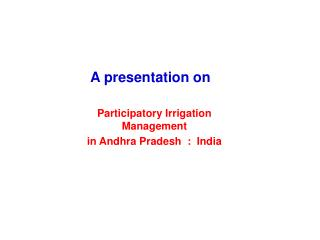 Participatory Irrigation Management  in Andhra Pradesh  :  India