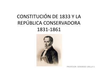 CONSTITUCI N DE 1833 Y LA REP BLICA CONSERVADORA  1831-1861