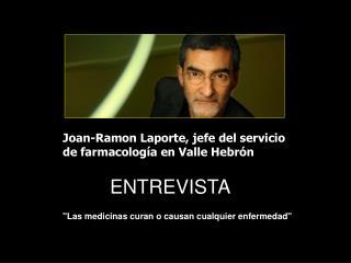 Joan-Ramon Laporte, jefe del servicio                de farmacolog a en Valle Hebr n