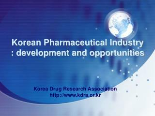Korean Pharmaceutical Industry : development and opportunities