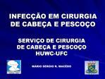 INFEC  O EM CIRURGIA DE CABE A E PESCO O