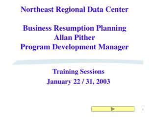 Northeast Regional Data Center  Business Resumption Planning Allan Pither Program Development Manager