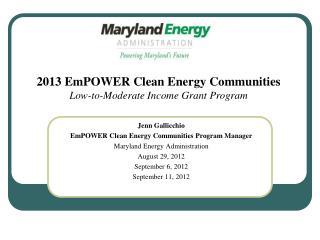 Jenn Gallicchio  EmPOWER Clean Energy Communities Program Manager Maryland Energy Administration August 29, 2012 Septemb