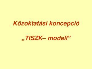 K zoktat si koncepci    TISZK  modell