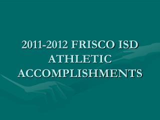 2011-2012 FRISCO ISD ATHLETIC ACCOMPLISHMENTS