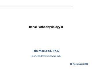 Renal Pathophysiology II    Iain MacLeod, Ph.D imacleodhsph.harvard