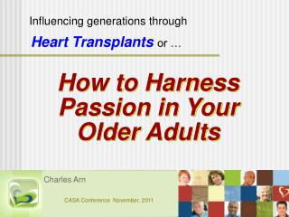 How to Harness  Passion in Your  Older Adults