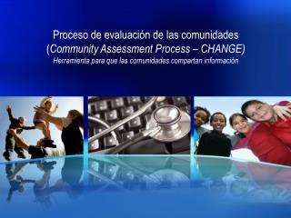 Proceso de evaluaci n de las comunidades Community Assessment Process   CHANGE Herramienta para que las comunidades comp