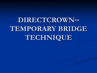 DIRECTCROWN  TEMPORARY BRIDGE TECHNIQUE