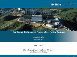 Geothermal Technologies Program Peer Review Program  June 6 - 10, 2011 Bethesda, MD