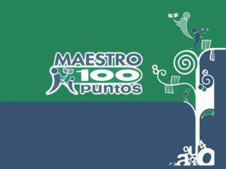 El premio Maestro 100 Puntos es una iniciativa impulsada por Empresarios por la Educaci n con la participaci n de univer