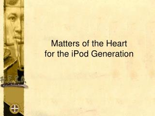 Matters of the Heart  for the iPod Generation