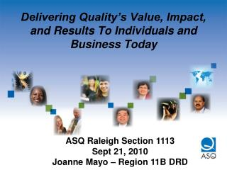 Delivering Quality s Value, Impact, and Results To Individuals and Business Today