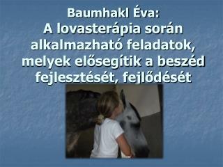 Baumhakl  va:  A lovaster pia sor n alkalmazhat  feladatok, melyek eloseg tik a besz d fejleszt s t, fejlod s t