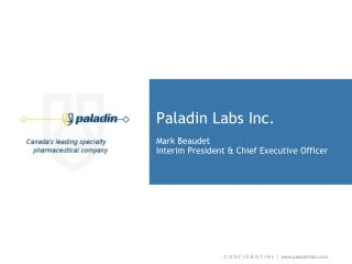 Paladin Labs Inc.  Mark Beaudet Interim President  Chief Executive Officer