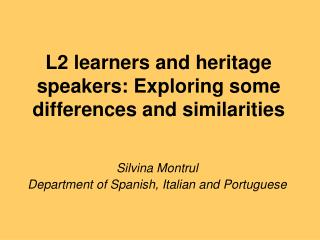 L2 learners and heritage speakers: Exploring some differences and similarities