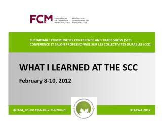 SUSTAINABLE COMMUNITIES CONFERENCE AND TRADE SHOW SCC CONF RENCE ET SALON PROFESSIONNEL SUR LES COLLECTIVIT S DURABLES C