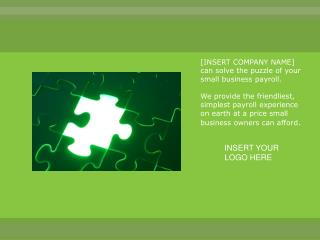 [INSERT COMPANY NAME] can solve the puzzle of your small business payroll.  We provide the friendliest, simplest payroll