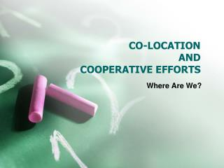 CO-LOCATION AND COOPERATIVE EFFORTS