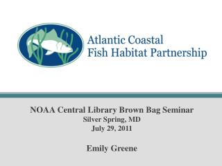 NOAA Central Library Brown Bag Seminar Silver Spring, MD July 29, 2011  Emily Greene