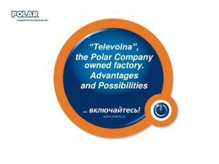 Televolna ,  the Polar Company owned factory. Advantages  and Possibilities