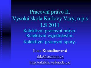 Pracovn  pr vo II. Vysok   kola Karlovy Vary, o.p.s LS 2011 Kolektivn  pracovn  pr vo.  Kolektivn  vyjedn v n .  Kolekti