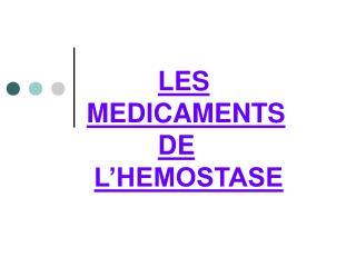 LES MEDICAMENTS    DE  L HEMOSTASE
