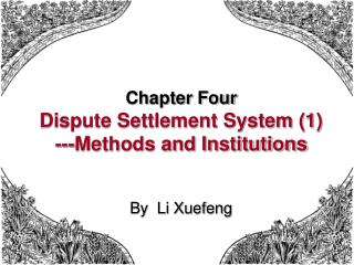 Chapter Four Dispute Settlement System 1 ---Methods and Institutions