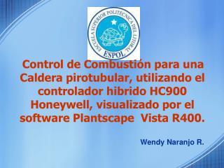 Control de Combusti n para una Caldera pirotubular, utilizando el controlador hibrido HC900 Honeywell, visualizado por e