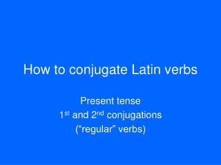 How to conjugate Latin verbs