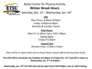 Basler Center for Physical Activity  Winter Break Hours      Saturday, Dec. 15   Wednesday, Jan. 16