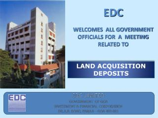 EDC LIMITED   GOVERNMENT  OF GOA INVESTMENT  FINANCIAL  CORPORATION DR.A.B. ROAD, PANAJI   GOA 403 001