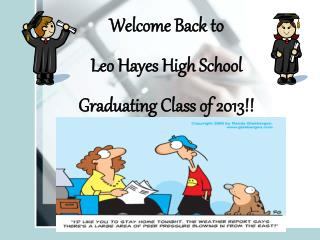 Welcome Back to  Leo Hayes High School Graduating Class of 2013
