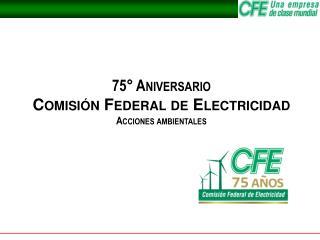 75  Aniversario Comisi n Federal de Electricidad Acciones ambientales