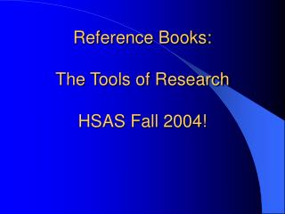 Reference Books:  The Tools of Research  HSAS Fall 2004